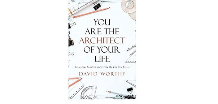BOOKS TO KNOW – You are the Architect of Your Life: Motivation from David Worthy